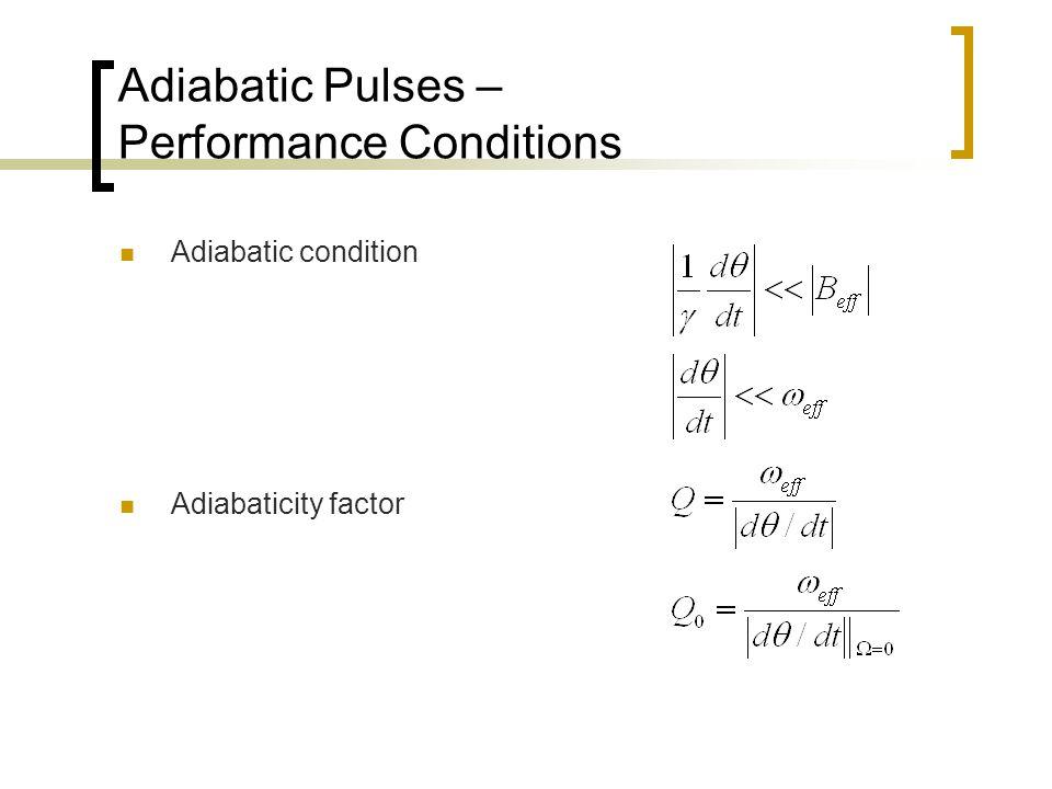 Adiabatic Pulses – Performance Conditions Adiabatic condition Adiabaticity factor