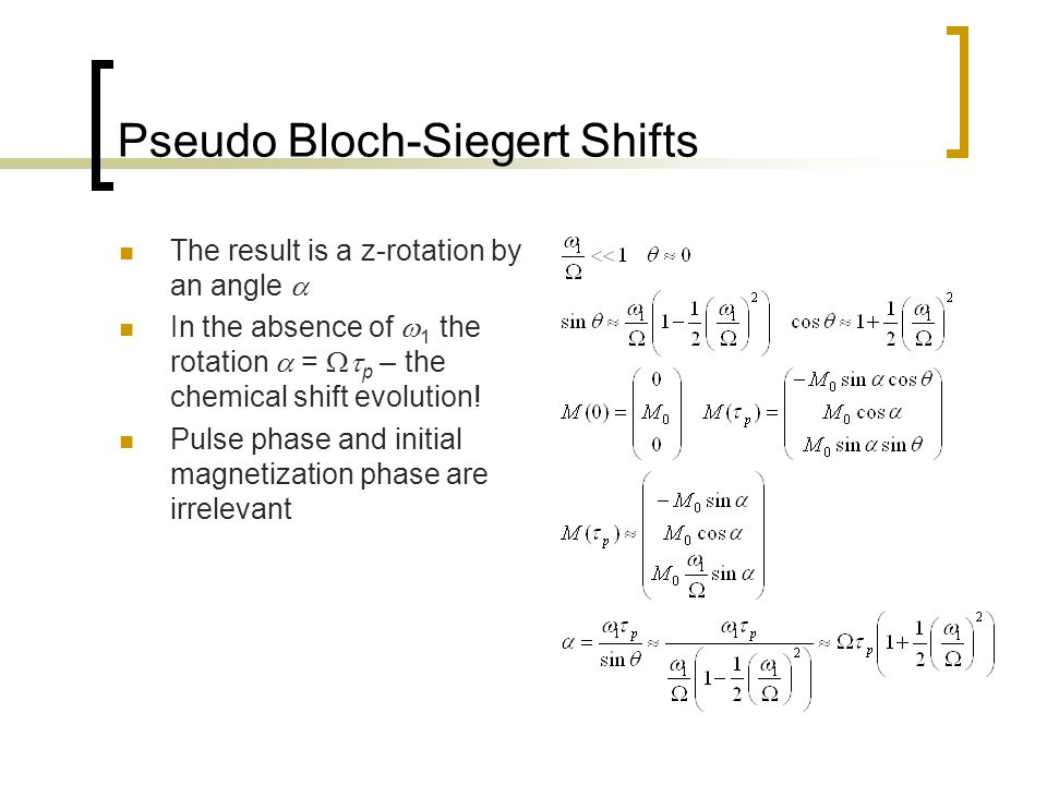 Pseudo Bloch-Siegert Shifts The result is a z-rotation by an angle  In the absence of  1 the rotation  =  p – the chemical shift evolution.