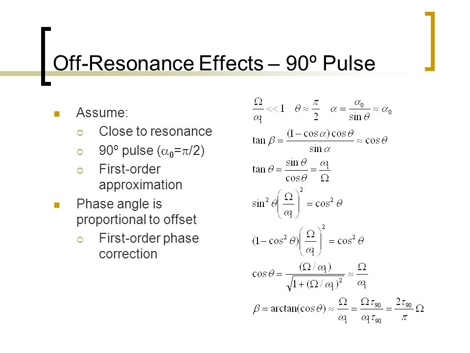 Off-Resonance Effects – 90º Pulse Assume:  Close to resonance  90º pulse (   =  /2)  First-order approximation Phase angle is proportional to offset  First-order phase correction