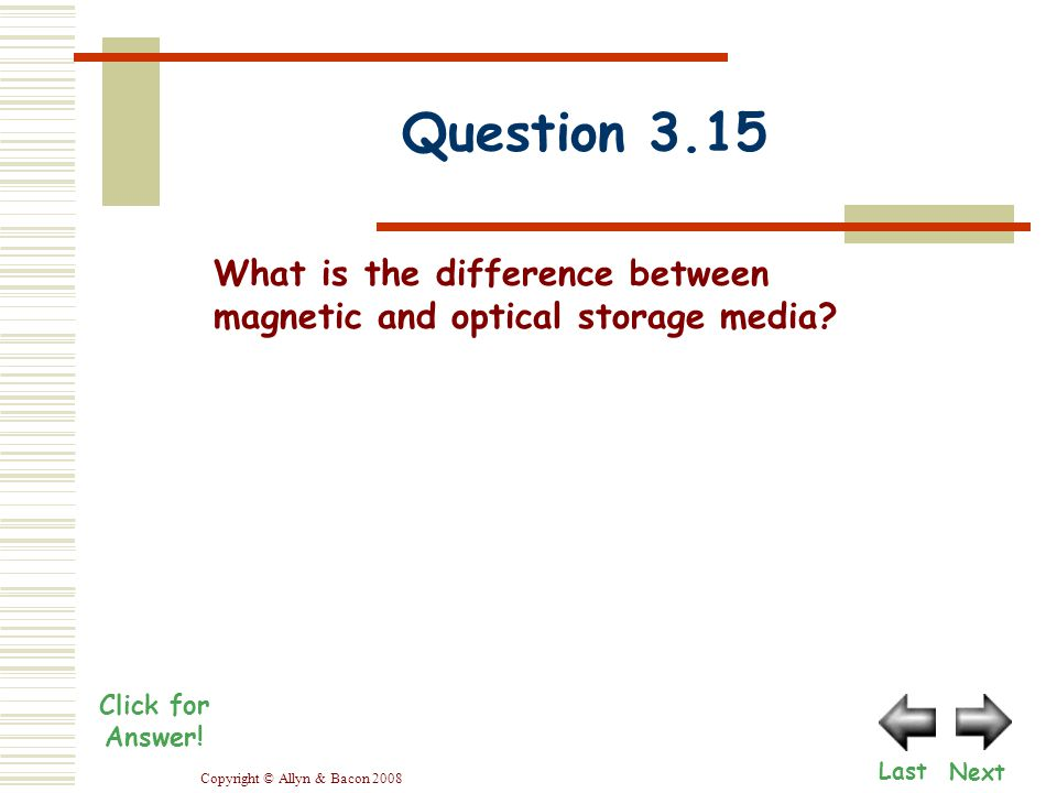 Copyright © Allyn & Bacon 2008 Question 3.15 Last Click for Answer.
