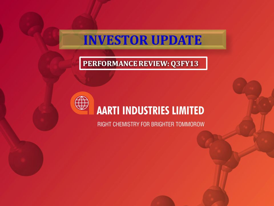 PERFORMANCE REVIEW: Q3FY13 INVESTOR UPDATE