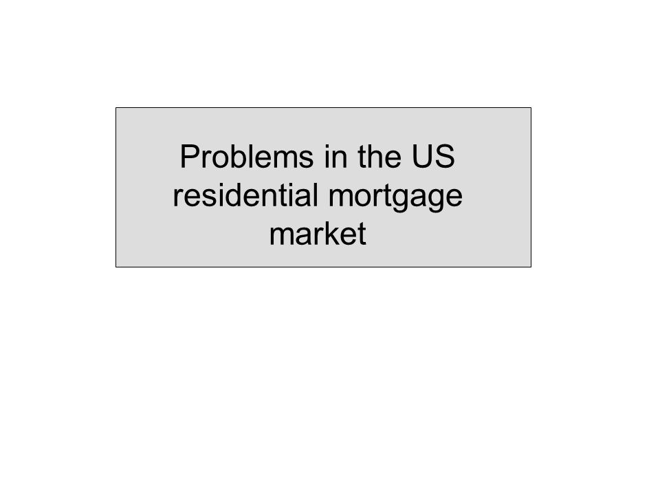 Problems in the US residential mortgage market
