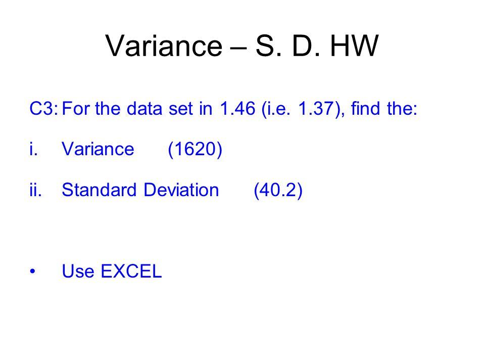Variance – S.D. HW C3:For the data set in 1.46 (i.e.