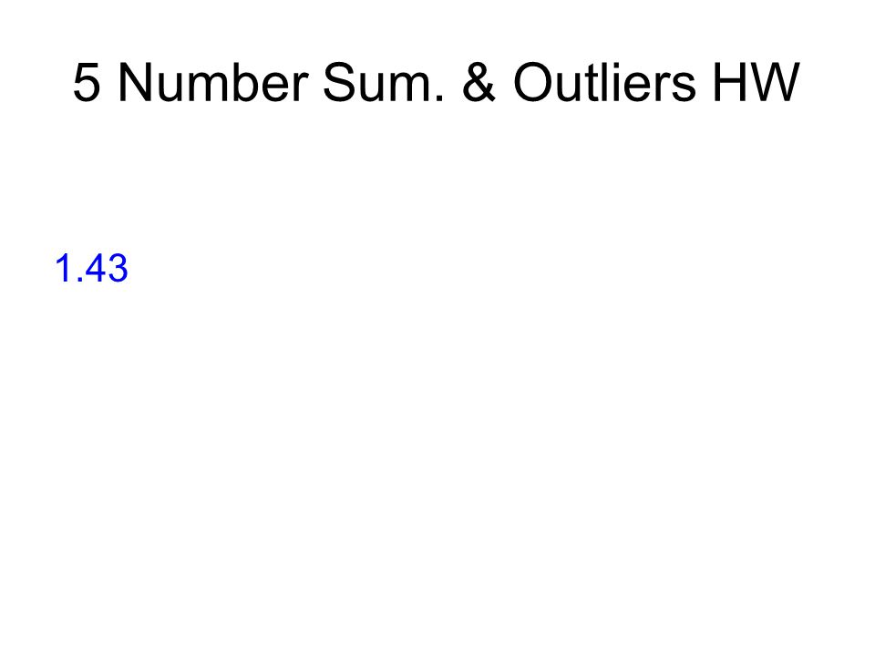 5 Number Sum. & Outliers HW 1.43