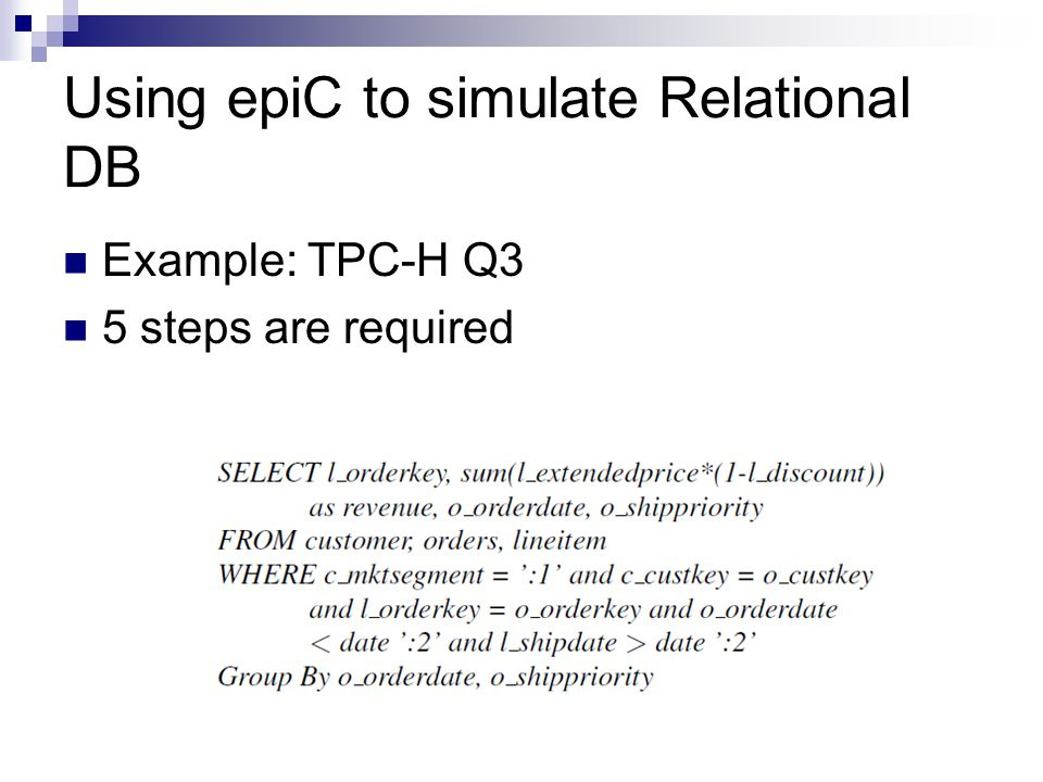Using epiC to simulate Relational DB Example: TPC-H Q3 5 steps are required
