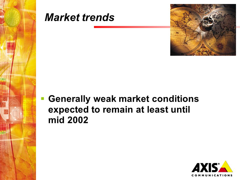 Market trends  Generally weak market conditions expected to remain at least until mid 2002