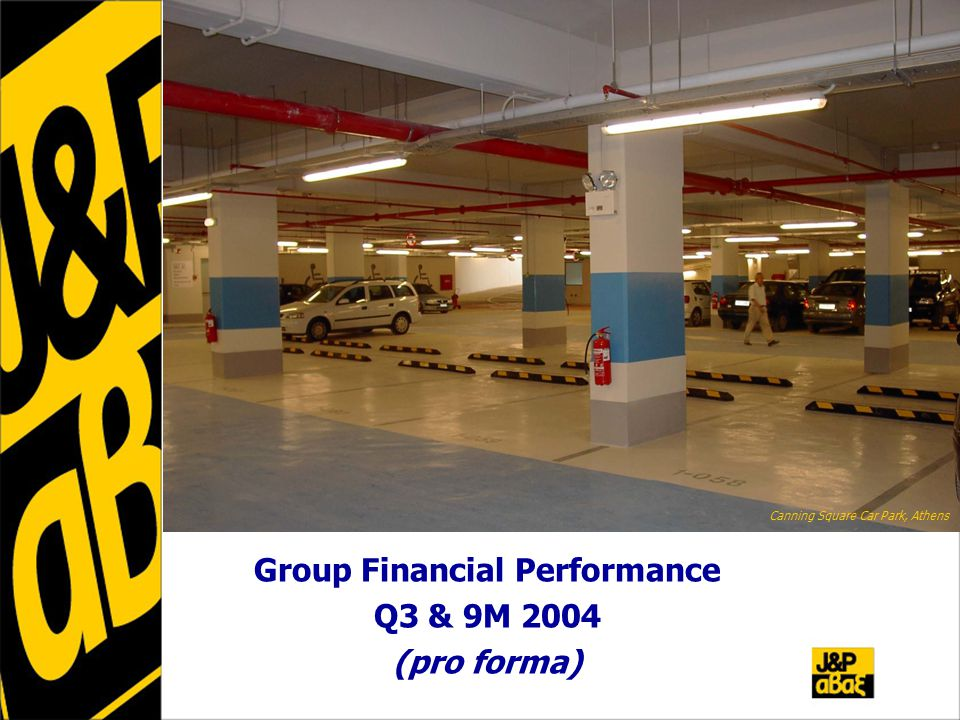 Group Financial Performance Q3 & 9M 2004 (pro forma) Canning Square Car Park, Athens