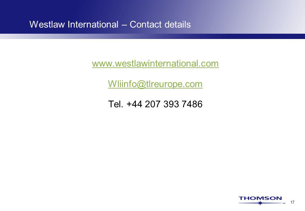 17 Westlaw International – Contact details www.westlawinternational.com Wliinfo@tlreurope.com Tel.