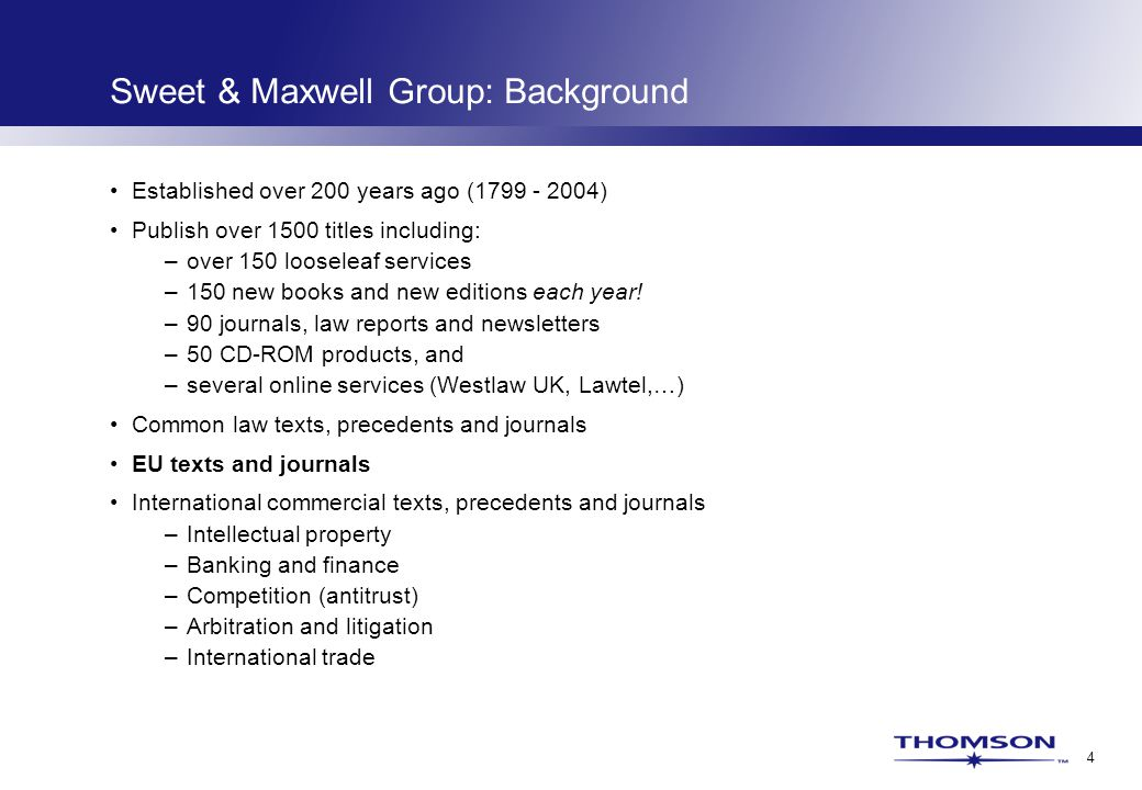 4 Sweet & Maxwell Group: Background Established over 200 years ago (1799 - 2004) Publish over 1500 titles including: –over 150 looseleaf services –150 new books and new editions each year.