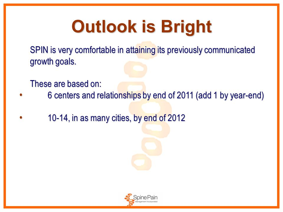 Outlook is Bright SPIN is very comfortable in attaining its previously communicated growth goals. These are based on: These are based on: 6 centers an