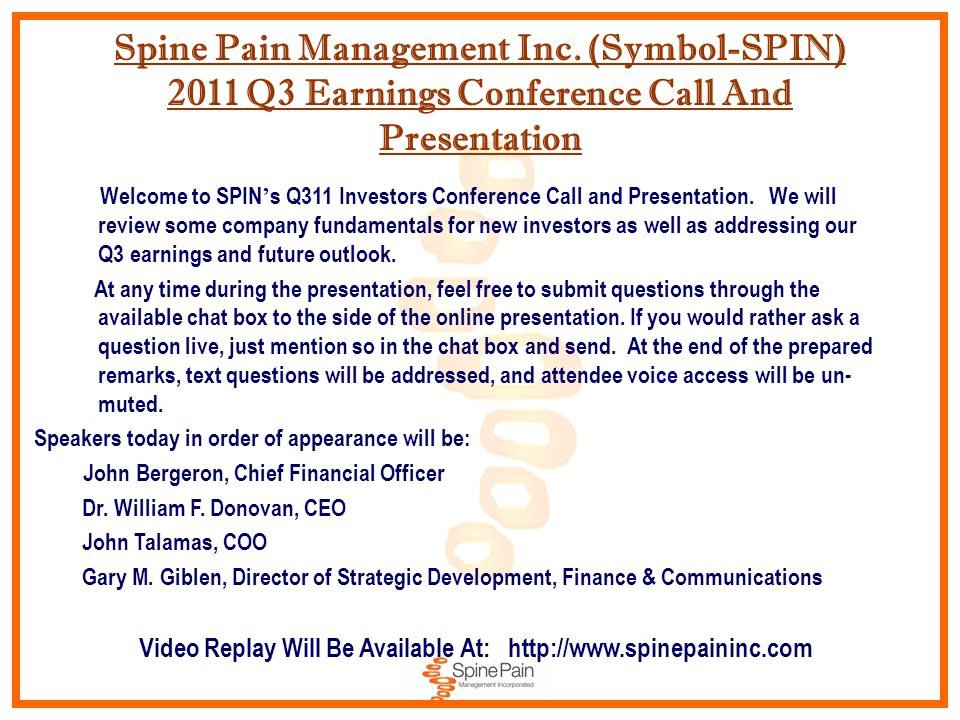 Spine Pain Management Inc. (Symbol-SPIN) 2011 Q3 Earnings Conference Call And Presentation Welcome to SPIN ' s Q311 Investors Conference Call and Pres