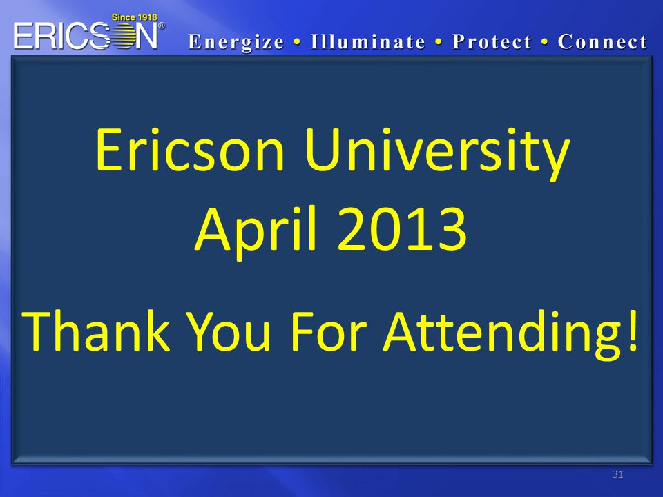 31 Ericson University April 2013 Thank You For Attending!