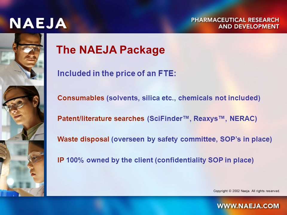The NAEJA Package Included in the price of an FTE: Consumables (solvents, silica etc., chemicals not included) Patent/literature searches (SciFinder™,