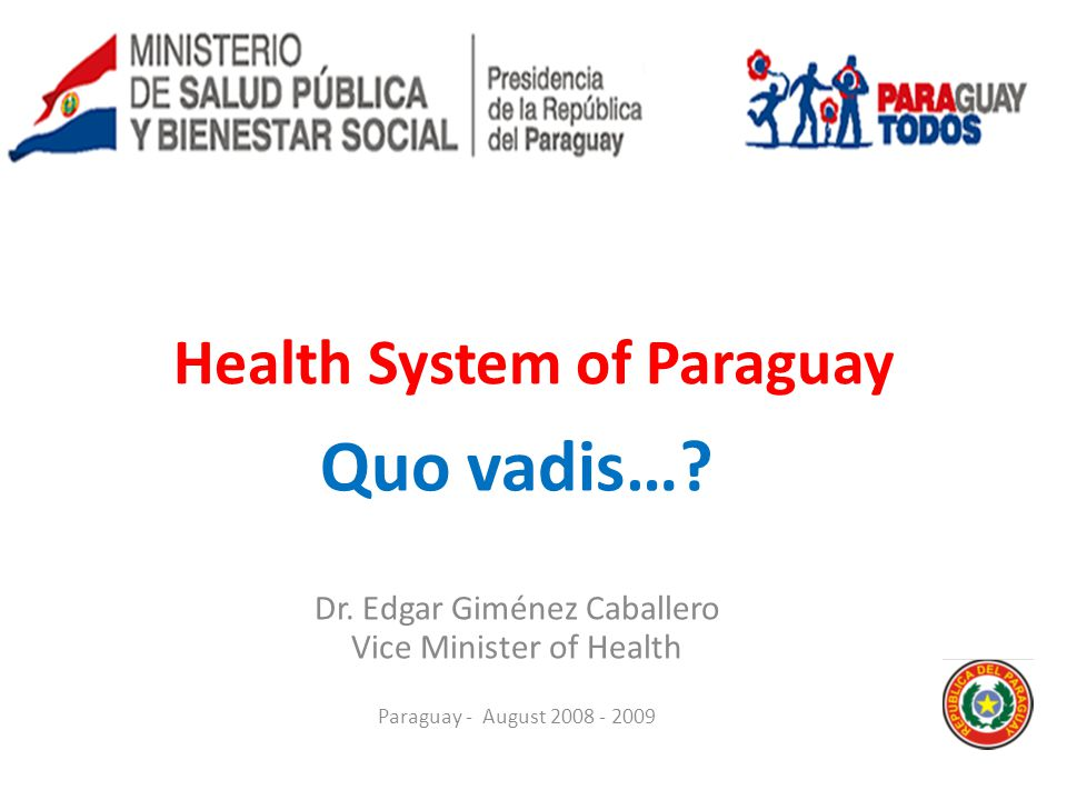 Ministerio de Salud Pública y Bienestar Social Health System of Paraguay Quo vadis….