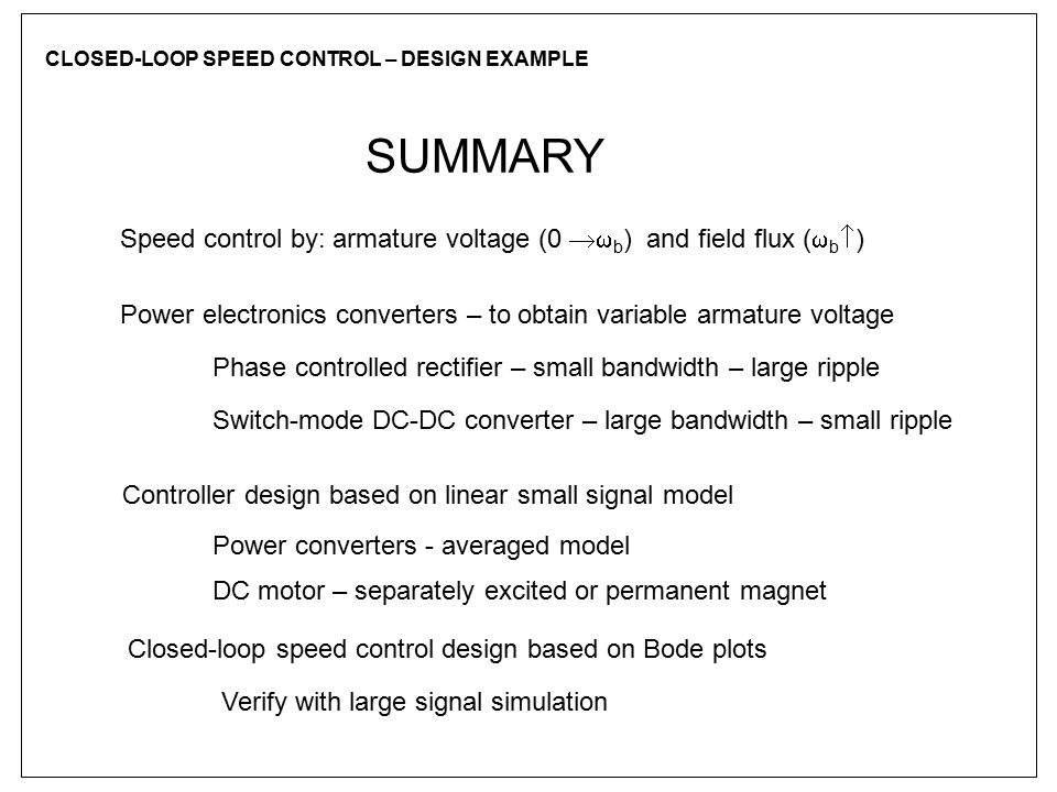 CLOSED-LOOP SPEED CONTROL – DESIGN EXAMPLE SUMMARY Power electronics converters – to obtain variable armature voltage Phase controlled rectifier – sma