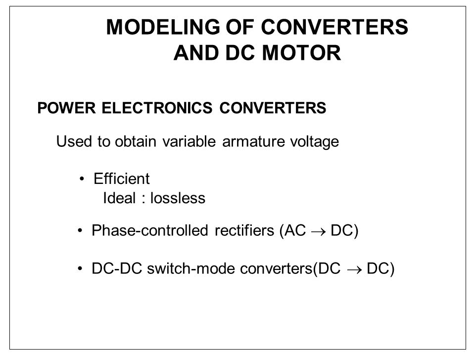 Modeling of Converters and DC motor Phase-controlled rectifier (AC–DC) T Q1 Q2 Q3Q4  3-phase supply +Vt+Vt iaia
