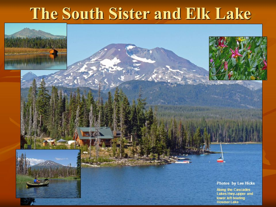 The South Sister and Elk Lake Photos by Lee Hicks Along the Cascades Lakes Hwy..upper and lower left boating Hosmer Lake