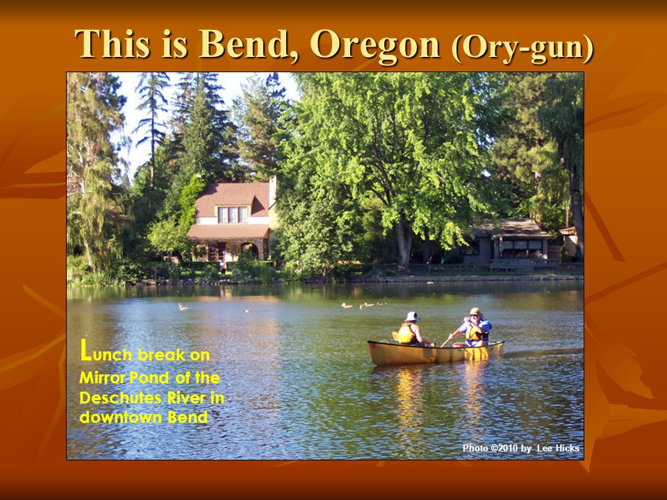 This is Bend, Oregon (Ory-gun) L unch break on Mirror Pond of the Deschutes River in downtown Bend Photo ©2010 by Lee Hicks