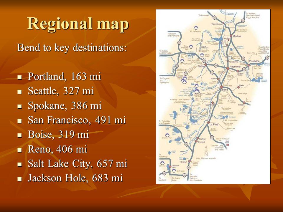 Regional map Bend to key destinations: Portland, 163 mi Portland, 163 mi Seattle, 327 mi Seattle, 327 mi Spokane, 386 mi Spokane, 386 mi San Francisco