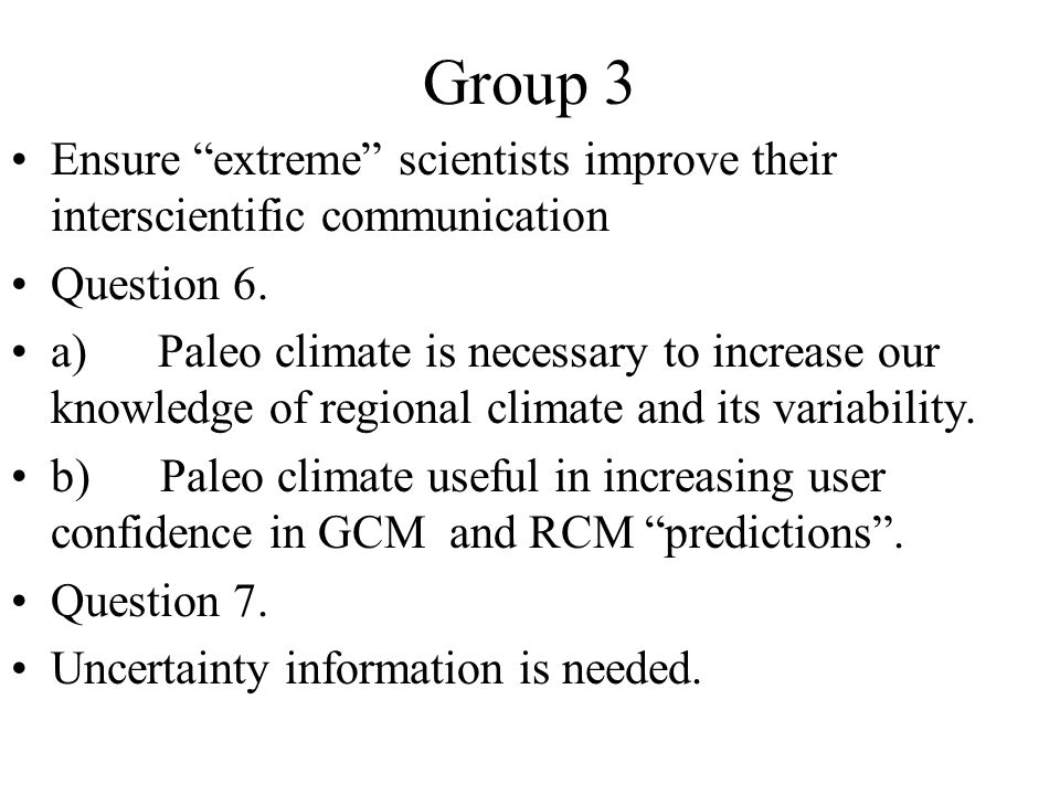 "Group 3 Ensure ""extreme"" scientists improve their interscientific communication Question 6. a) Paleo climate is necessary to increase our knowledge of"