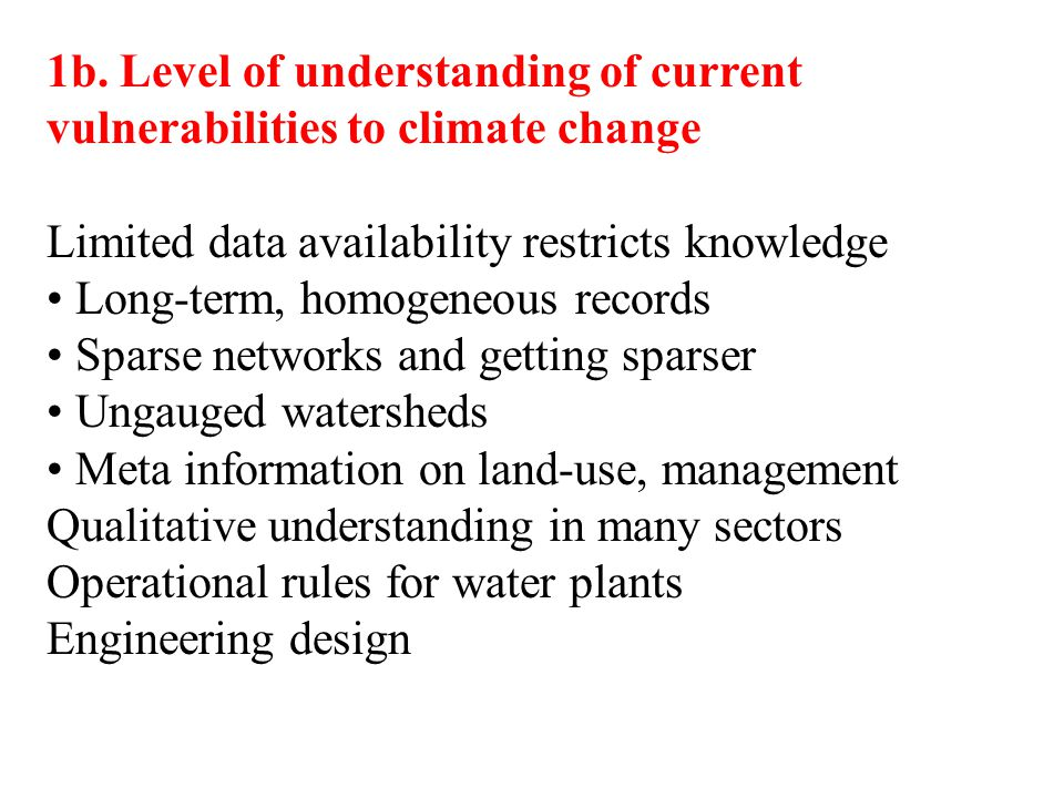 1b. Level of understanding of current vulnerabilities to climate change Limited data availability restricts knowledge Long-term, homogeneous records S