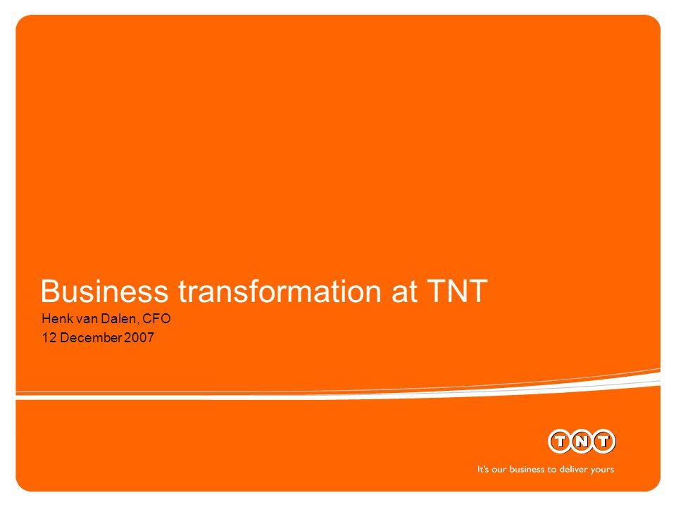 Business transformation at TNT Henk van Dalen, CFO 12 December 2007