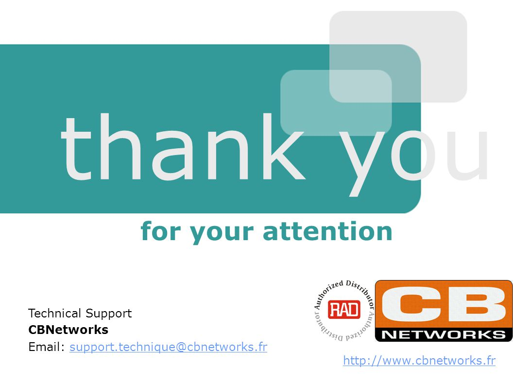 thank you for your attention   Technical Support CBNetworks