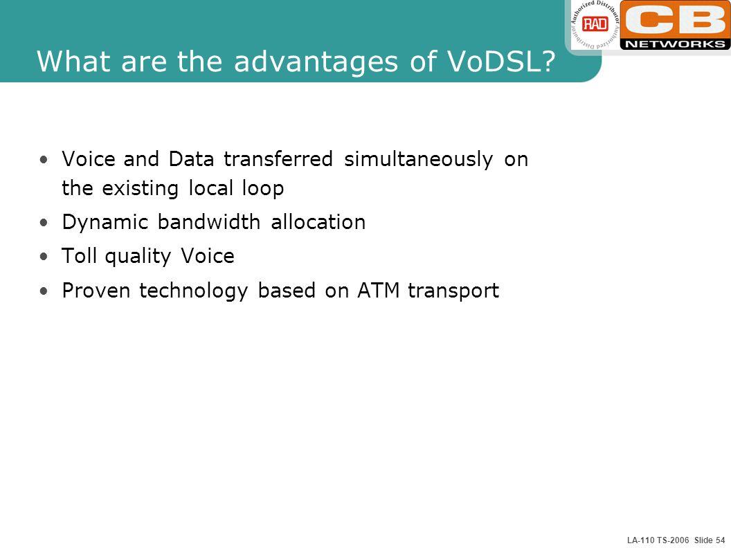 LA-110 TS-2006 Slide 54 What are the advantages of VoDSL.