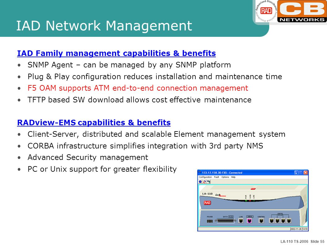 LA-110 TS-2006 Slide 55 IAD Network Management IAD Family management capabilities & benefits SNMP Agent – can be managed by any SNMP platform Plug & P