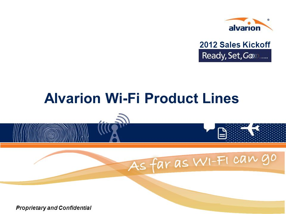 Alvarion Wi-Fi Product Lines Proprietary and Confidential 2012 Sales Kickoff