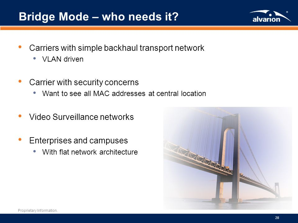 Proprietary Information. 28 Bridge Mode – who needs it? Carriers with simple backhaul transport network VLAN driven Carrier with security concerns Wan