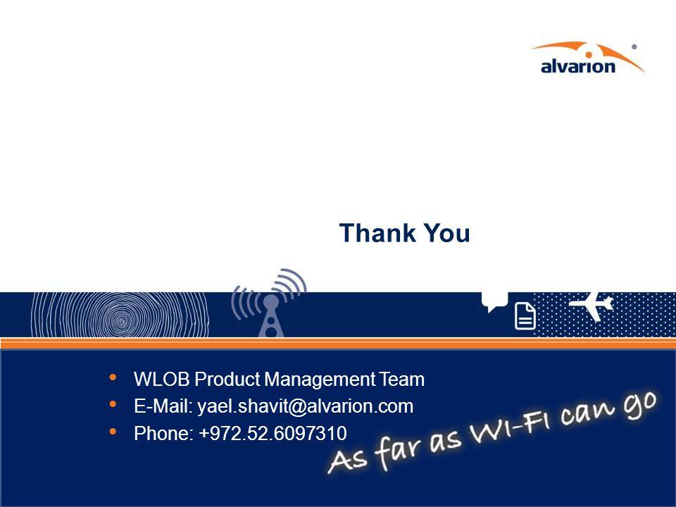 Thank You WLOB Product Management Team E-Mail: yael.shavit@alvarion.com Phone: +972.52.6097310