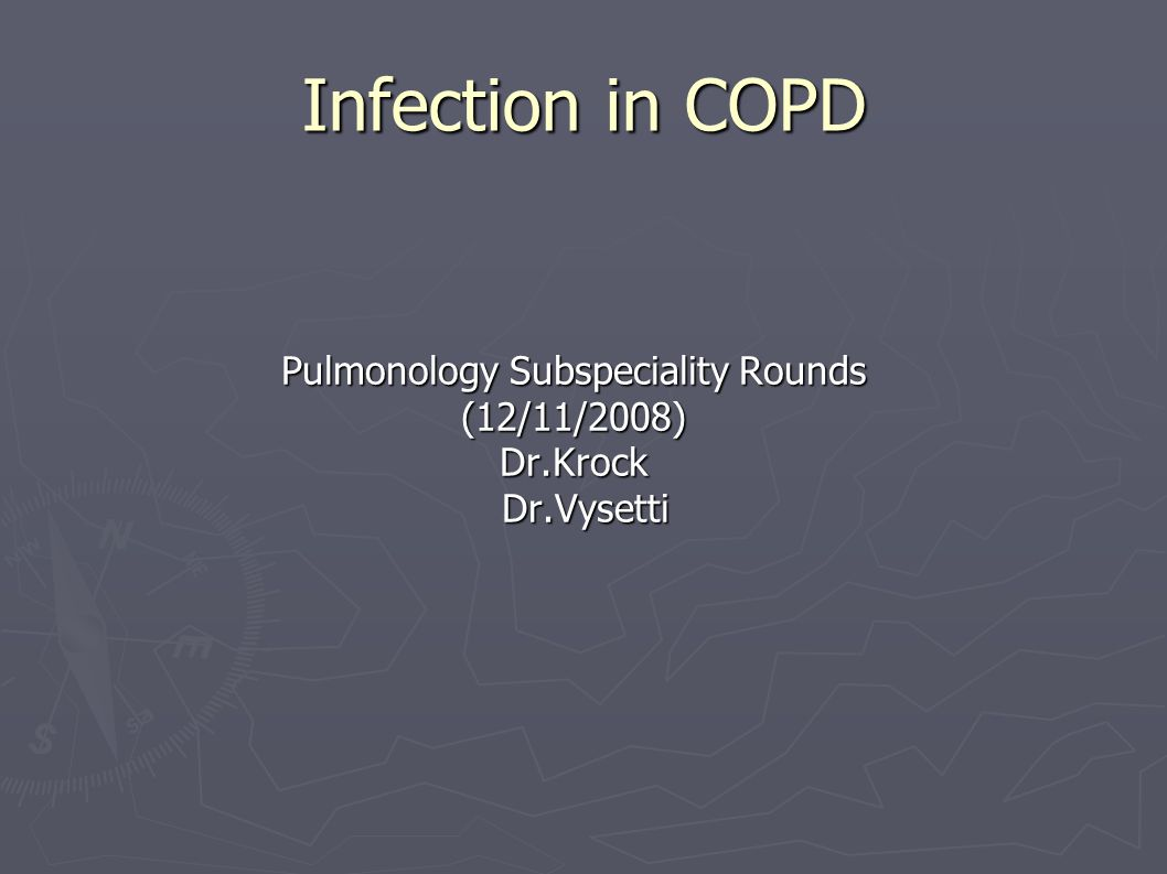 Infection in COPD Pulmonology Subspeciality Rounds (12/11/2008)Dr.Krock Dr.Vysetti Dr.Vysetti