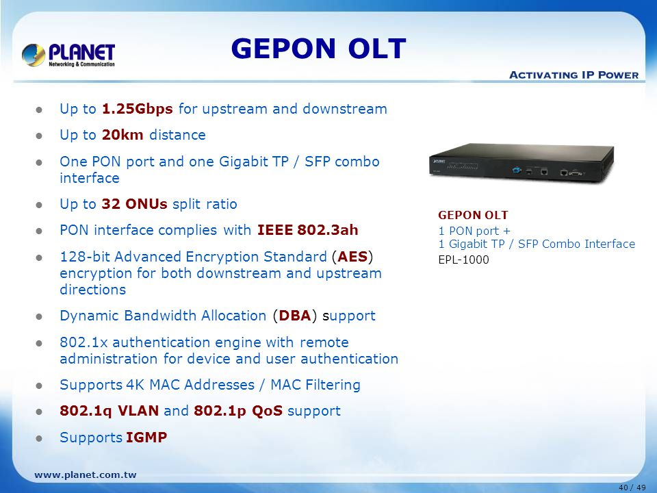 41 / 49 www.planet.com.tw GEPON Deployment PLANET EPL-1000 delivers high-speed voice, data and video services to residential and business subscribers.