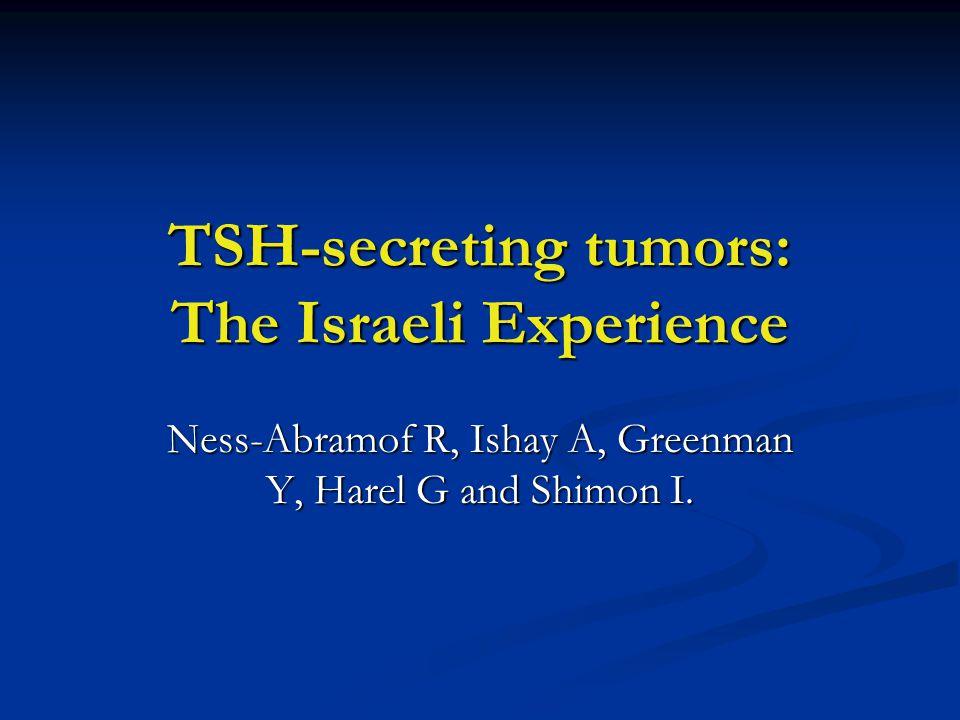 TSH-secreting tumors: The Israeli Experience Ness-Abramof R, Ishay A, Greenman Y, Harel G and Shimon I.