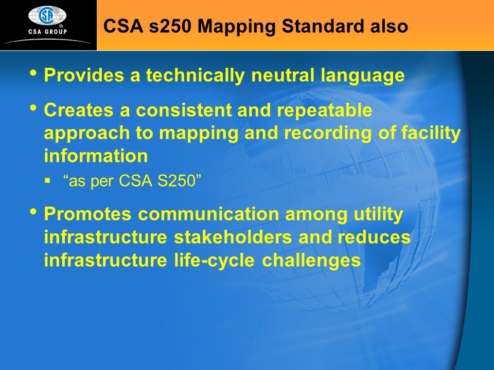 CSA s250 Mapping Standard also Provides a technically neutral language Creates a consistent and repeatable approach to mapping and recording of facili