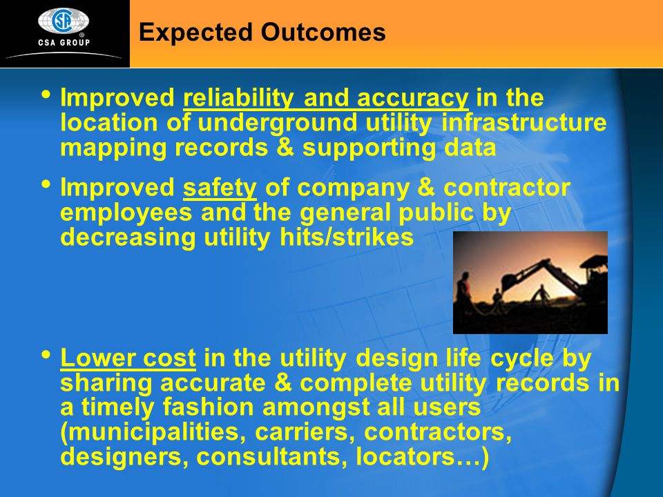 Improved reliability and accuracy in the location of underground utility infrastructure mapping records & supporting data Improved safety of company &