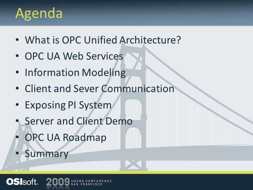 Agenda What is OPC Unified Architecture? OPC UA Web Services Information Modeling Client and Sever Communication Exposing PI System Server and Client