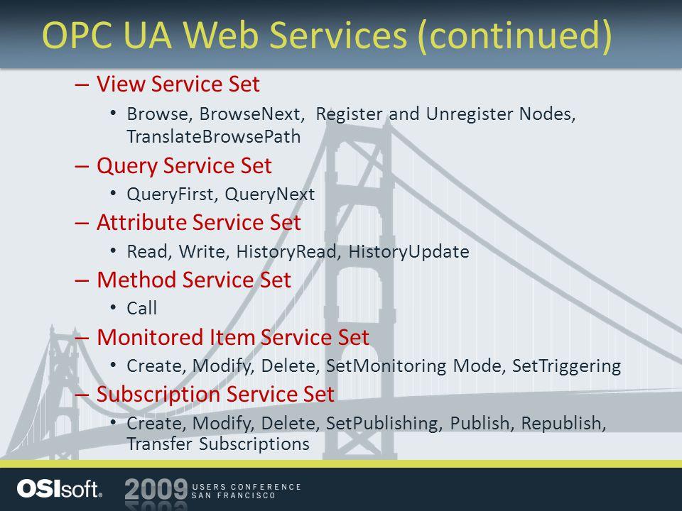 OPC UA Web Services (continued) – View Service Set Browse, BrowseNext, Register and Unregister Nodes, TranslateBrowsePath – Query Service Set QueryFir