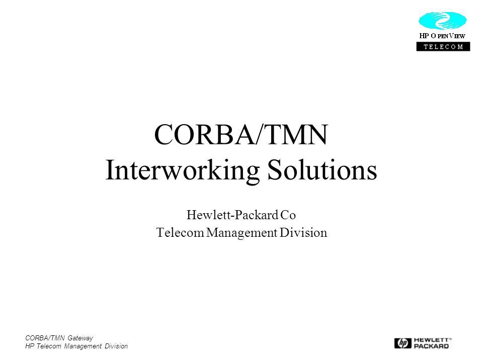 CORBA/TMN Gateway HP Telecom Management Division CORBA/TMN Interworking Solutions Hewlett-Packard Co Telecom Management Division