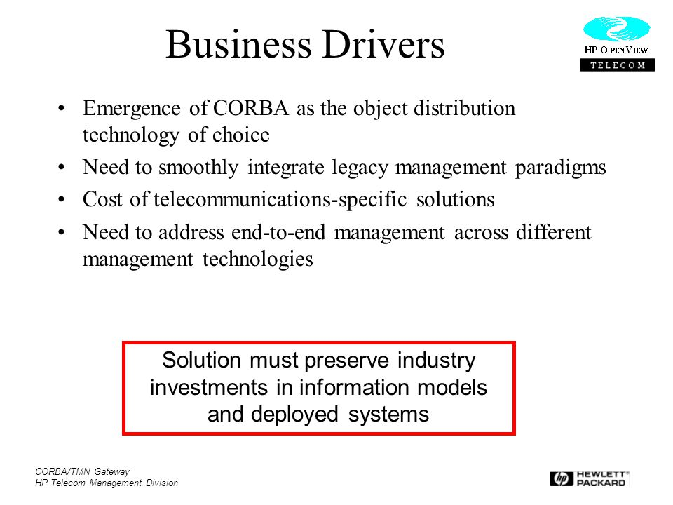 CORBA/TMN Gateway HP Telecom Management Division Business Drivers Emergence of CORBA as the object distribution technology of choice Need to smoothly