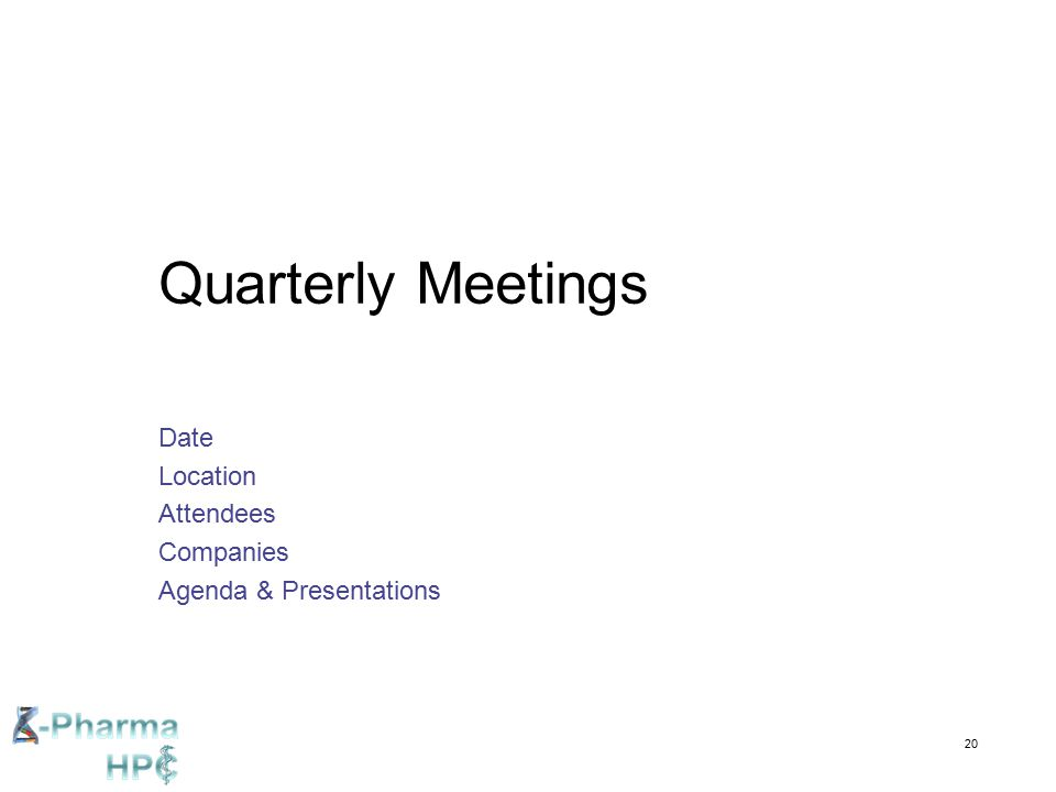 20 Quarterly Meetings Date Location Attendees Companies Agenda & Presentations