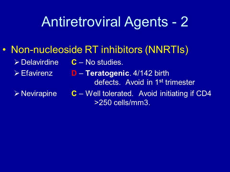 Antiretroviral Agents - 2 Non-nucleoside RT inhibitors (NNRTIs)  Delavirdine C – No studies.