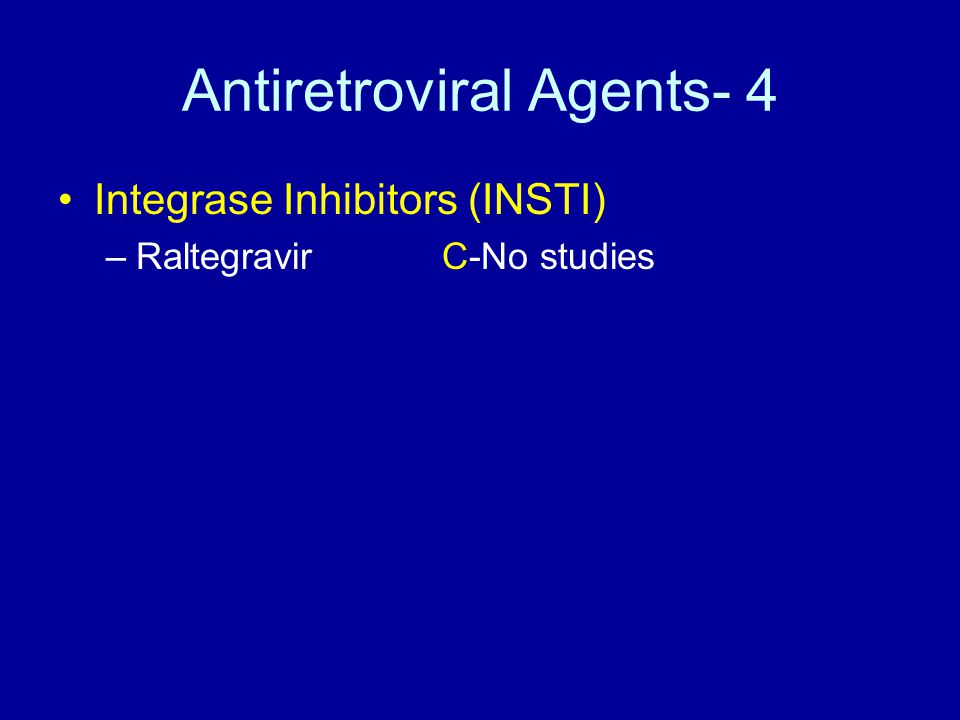 Antiretroviral Agents- 4 Integrase Inhibitors (INSTI) –Raltegravir C-No studies
