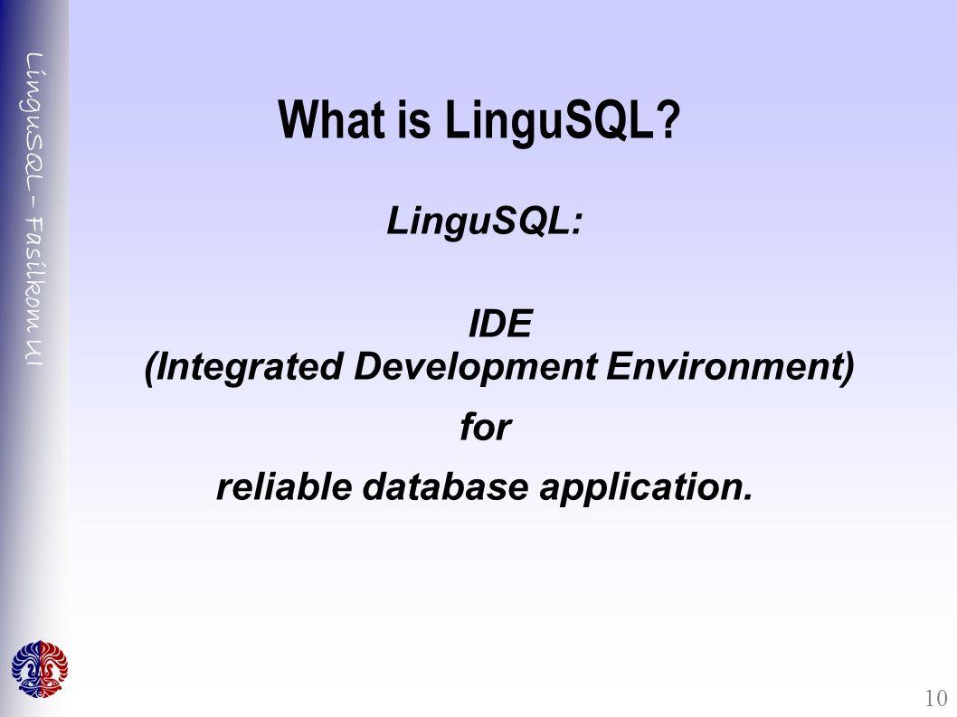 LinguSQL – Fasilkom UI 10 What is LinguSQL? LinguSQL: IDE (Integrated Development Environment) for reliable database application.