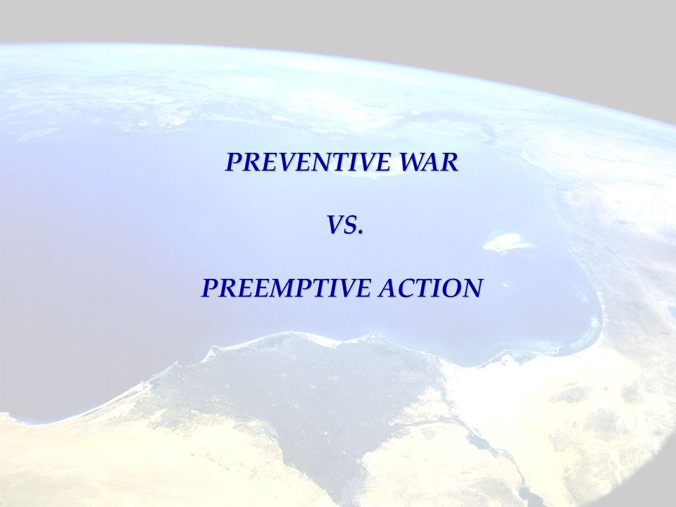 PREVENTIVE WAR VS. VS. PREEMPTIVE ACTION