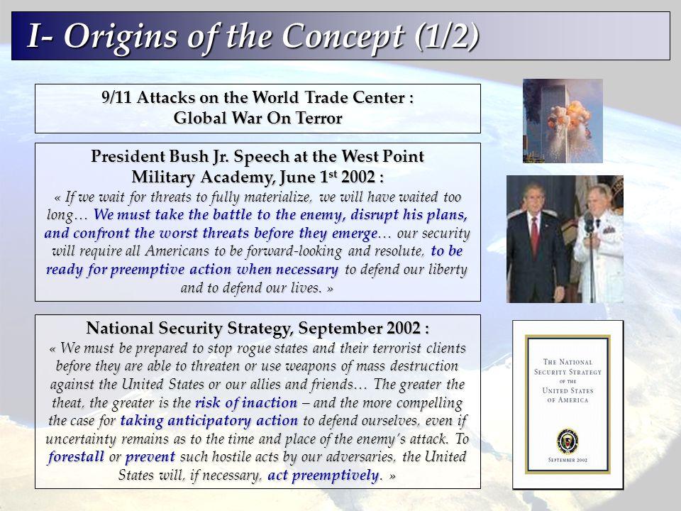 I- Origins of the Concept (1/2) I- Origins of the Concept (1/2) 9/11 Attacks on the World Trade Center : Global War On Terror President Bush Jr. Speec