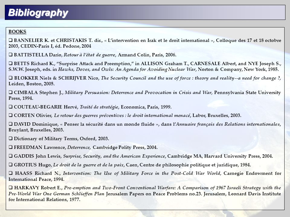 Bibliography BOOKS  BANNELIER K. et CHRISTAKIS T. dir., « L'intervention en Irak et le droit international », Colloque des 17 et 18 octobre 2003, CED