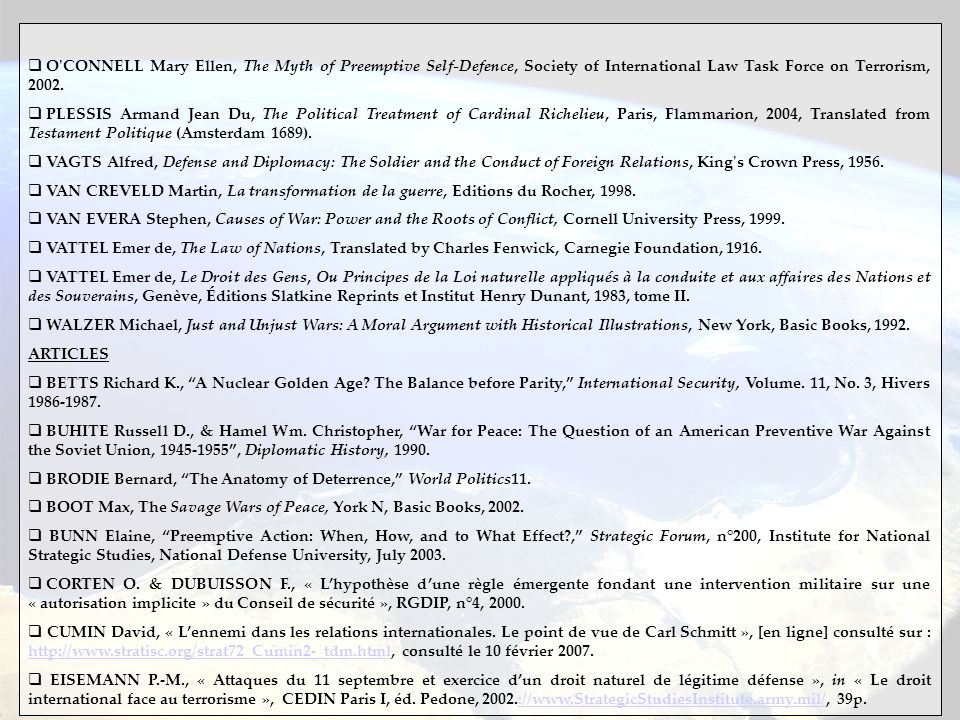  O'CONNELL Mary Ellen, The Myth of Preemptive Self-Defence, Society of International Law Task Force on Terrorism, 2002.  PLESSIS Armand Jean Du, The