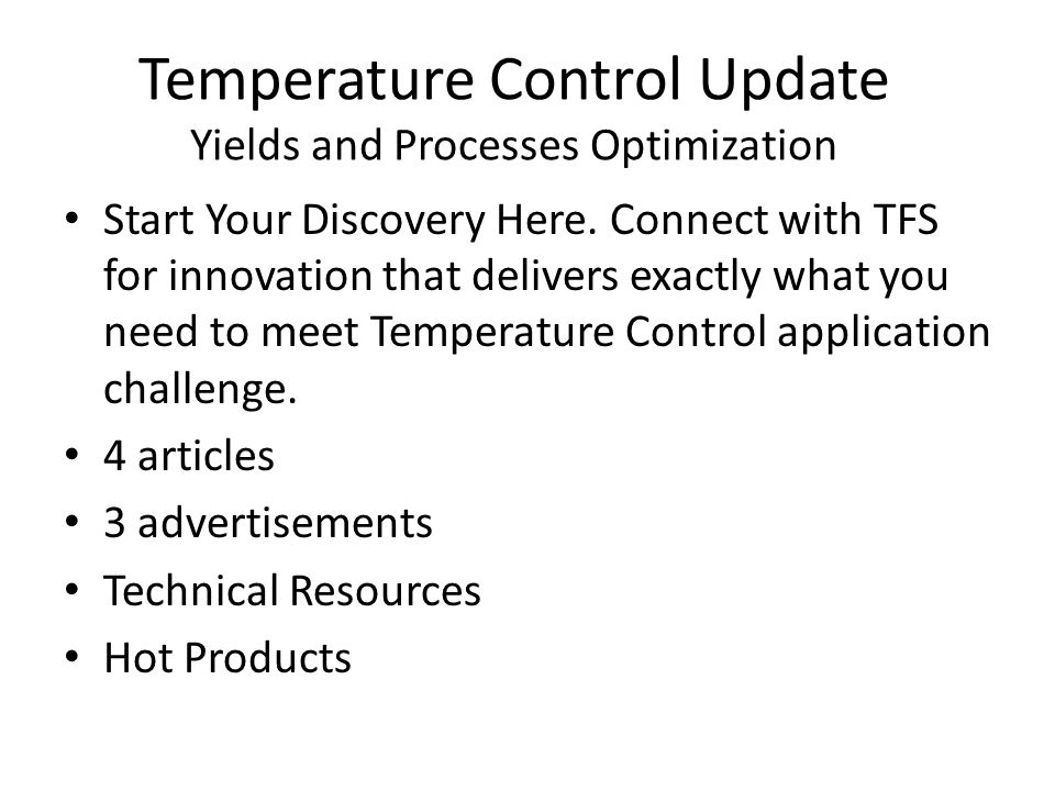 Temperature Control Update Yields and Processes Optimization Start Your Discovery Here.